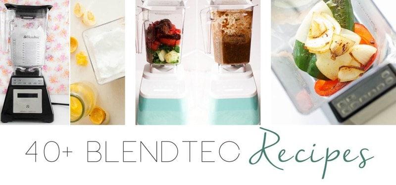 Blendtec Recipe Roundup // 40+ Blendtec Recipes